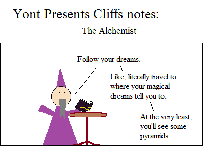 Also, you might meet an alchemist whose life is a metaphor for yours! Fun!